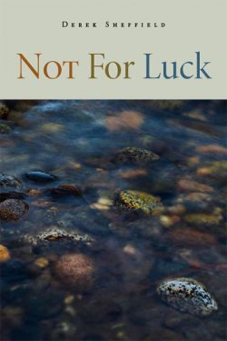 Not For Luck, Poems by Derek Sheffield