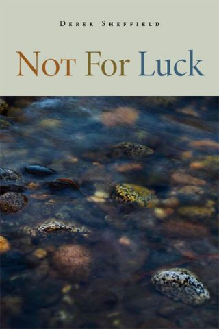Not For Luck, Poems by Derek Sheffield